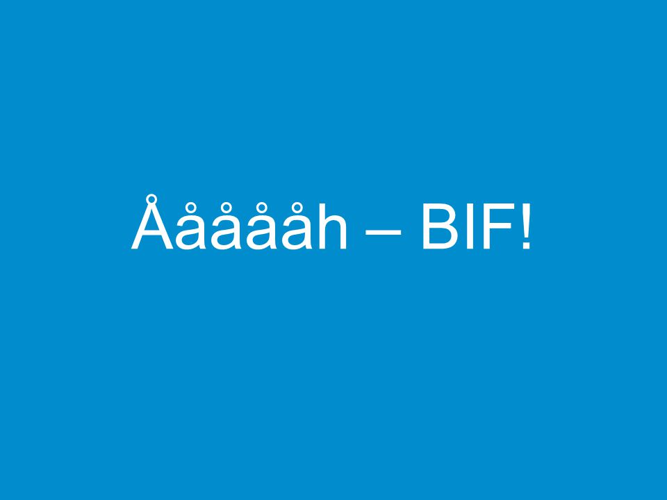 Åååååh – BIF!