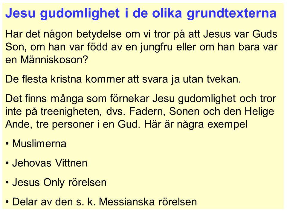 Jesu gudomlighet i de olika grundtexterna Har det någon betydelse om vi tror på att Jesus var Guds Son, om han var född av en jungfru eller om han bara var en Människoson.