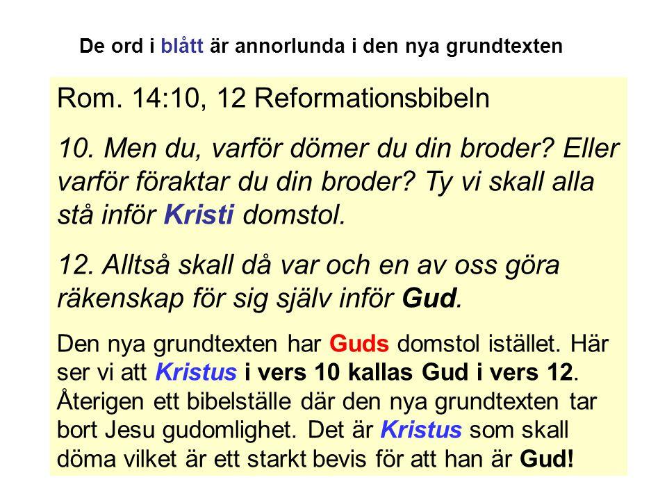 Rom.14:10, 12 Reformationsbibeln 10. Men du, varför dömer du din broder.