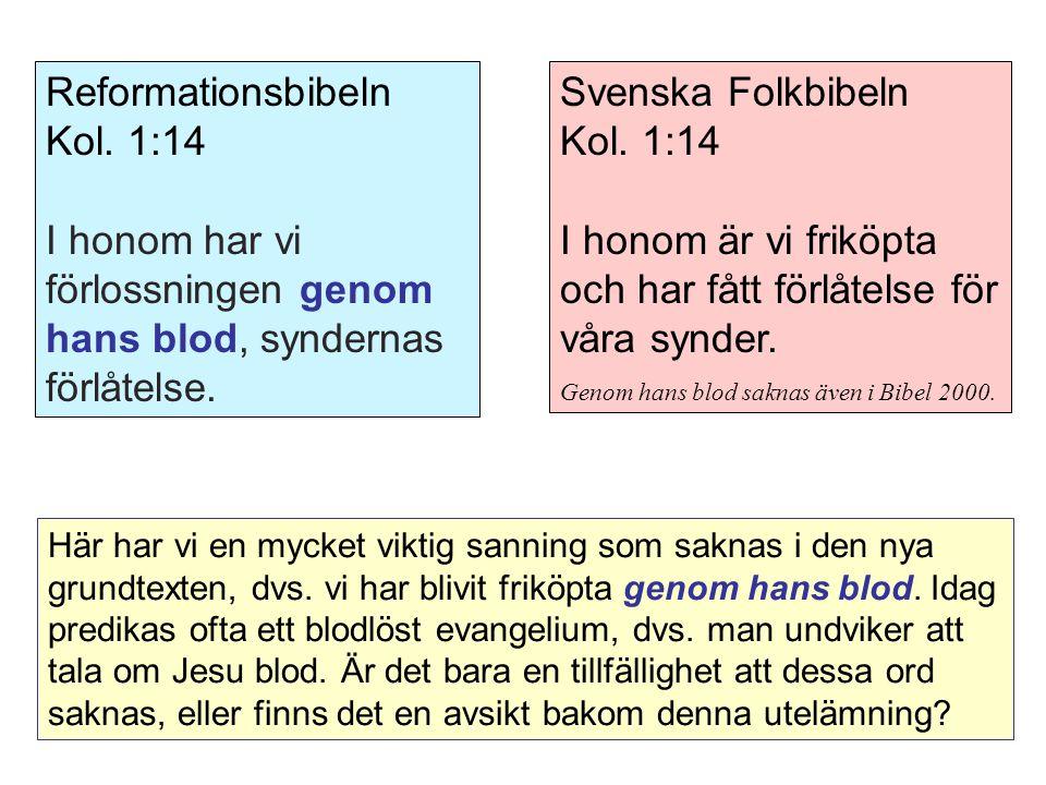 Svenska Folkbibeln Kol.1:14 I honom är vi friköpta och har fått förlåtelse för våra synder.