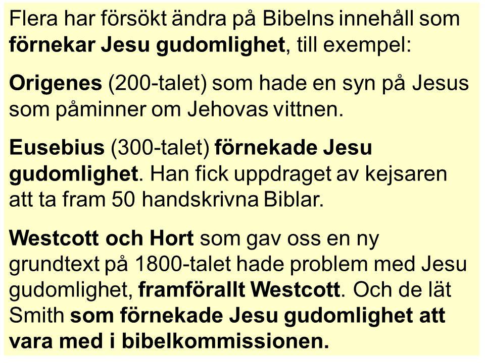 Flera har försökt ändra på Bibelns innehåll som förnekar Jesu gudomlighet, till exempel: Origenes (200-talet) som hade en syn på Jesus som påminner om Jehovas vittnen.
