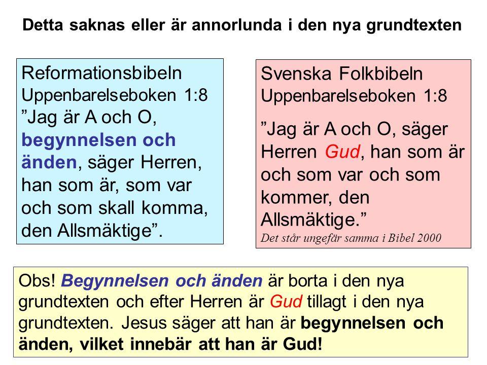 Svenska Folkbibeln Uppenbarelseboken 1:8 Jag är A och O, säger Herren Gud, han som är och som var och som kommer, den Allsmäktige. Det står ungefär samma i Bibel 2000 Reformationsbibeln Uppenbarelseboken 1:8 Jag är A och O, begynnelsen och änden, säger Herren, han som är, som var och som skall komma, den Allsmäktige .