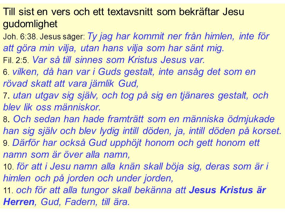 Till sist en vers och ett textavsnitt som bekräftar Jesu gudomlighet Joh.