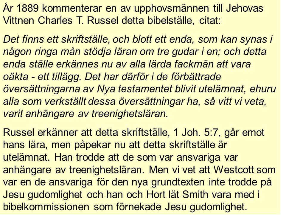 År 1889 kommenterar en av upphovsmännen till Jehovas Vittnen Charles T.