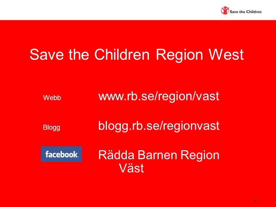 31 Save the Children Region West Webb www.rb.se/region/vast Blogg blogg.rb.se/regionvast Rädda Barnen Region Väst