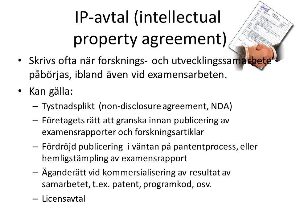 IP-avtal (intellectual property agreement) Skrivs ofta när forsknings- och utvecklingssamarbete påbörjas, ibland även vid examensarbeten. Kan gälla: –