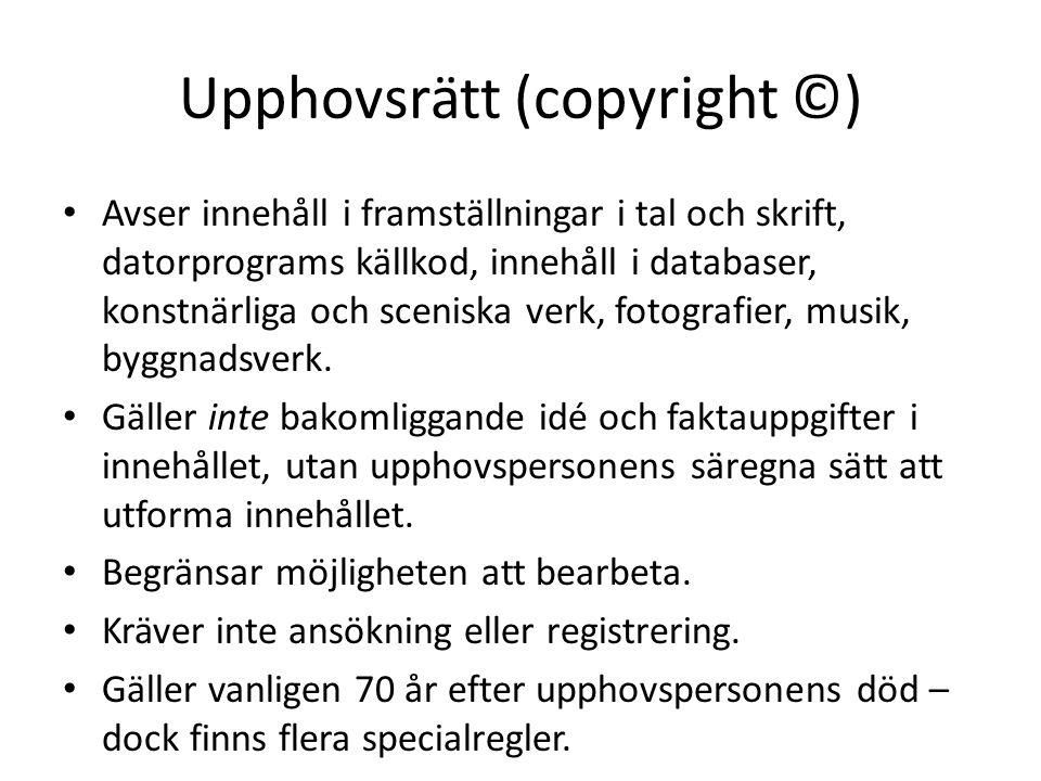 Upphovsrätt (copyright ©) Avser innehåll i framställningar i tal och skrift, datorprograms källkod, innehåll i databaser, konstnärliga och sceniska ve
