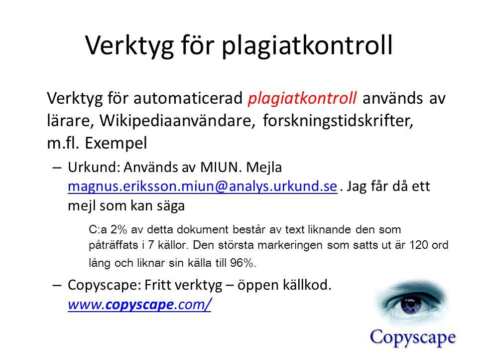 Verktyg för plagiatkontroll Verktyg för automaticerad plagiatkontroll används av lärare, Wikipediaanvändare, forskningstidskrifter, m.fl. Exempel – Ur