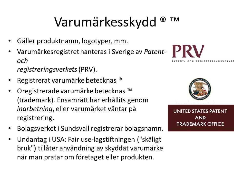 Varumärkesskydd ® ™ Gäller produktnamn, logotyper, mm. Varumärkesregistret hanteras i Sverige av Patent- och registreringsverkets (PRV). Registrerat v