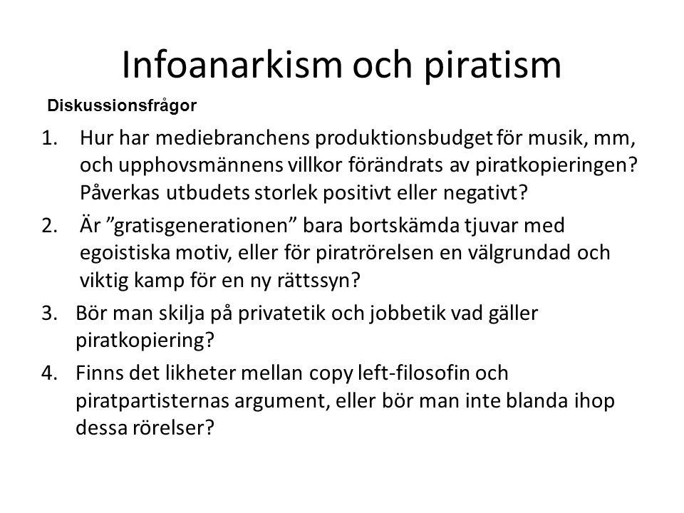 Infoanarkism och piratism 1.Hur har mediebranchens produktionsbudget för musik, mm, och upphovsmännens villkor förändrats av piratkopieringen? Påverka