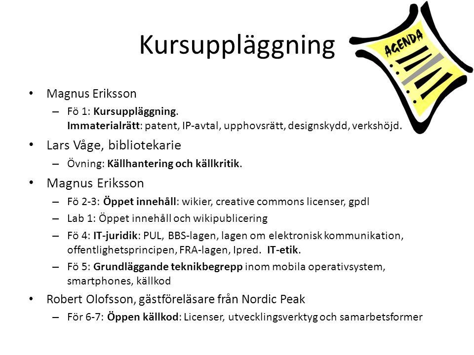 Kursuppläggning Magnus Eriksson – Fö 1: Kursuppläggning. Immaterialrätt: patent, IP-avtal, upphovsrätt, designskydd, verkshöjd. Lars Våge, bibliotekar