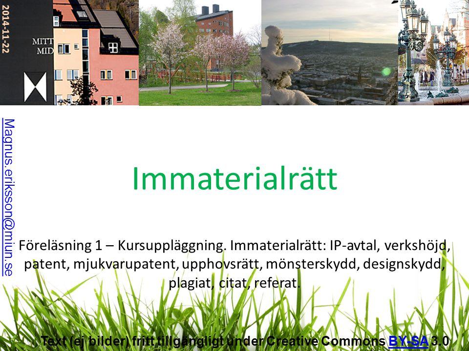 2014-11-22 Föreläsning 1 – Kursuppläggning. Immaterialrätt: IP-avtal, verkshöjd, patent, mjukvarupatent, upphovsrätt, mönsterskydd, designskydd, plagi