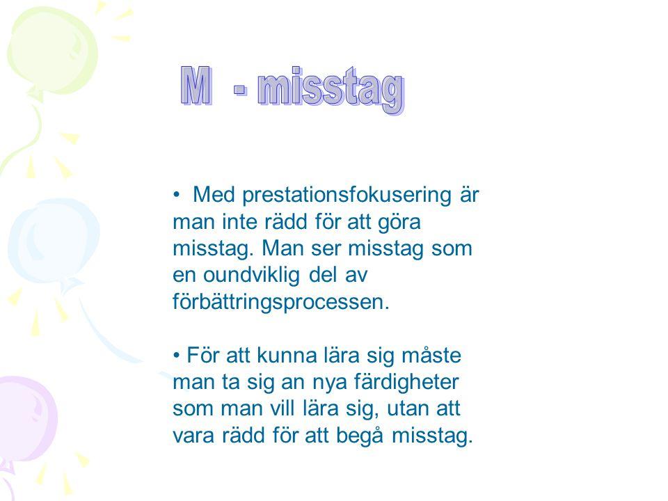 Med prestationsfokusering är man inte rädd för att göra misstag. Man ser misstag som en oundviklig del av förbättringsprocessen. För att kunna lära si