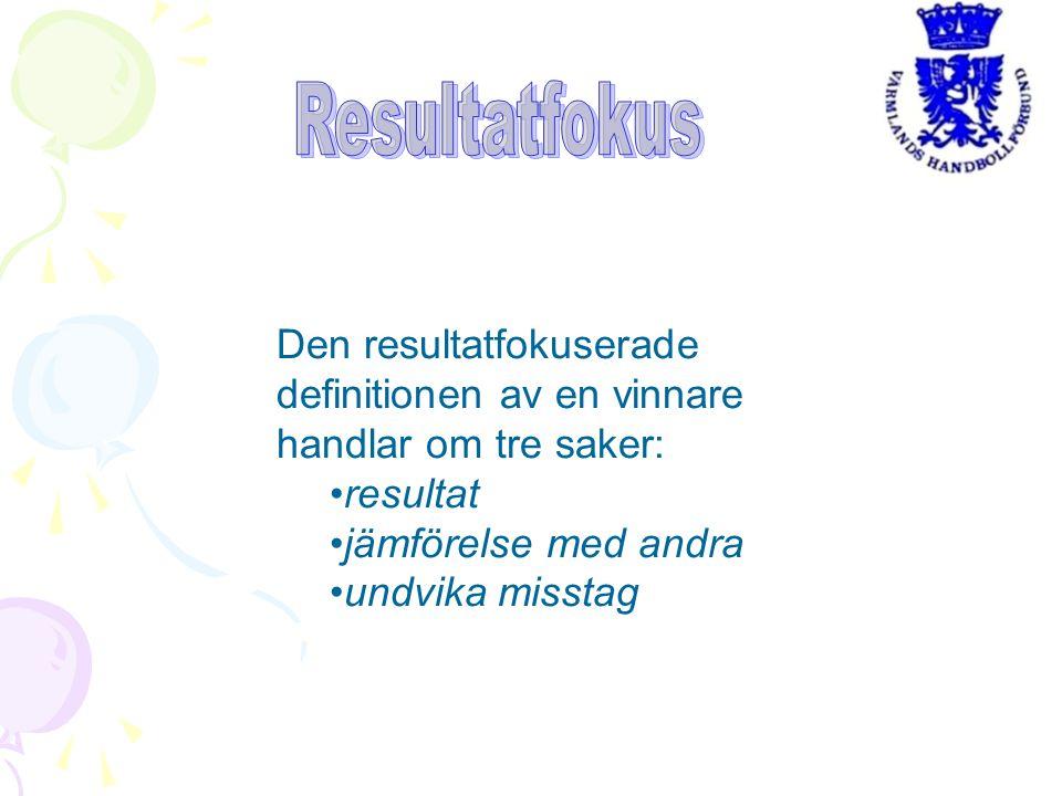 Resultatmedvetande kommer av sig självt Fokusera på prestation - Resultaten är man alltid medveten om Kom ihåg.