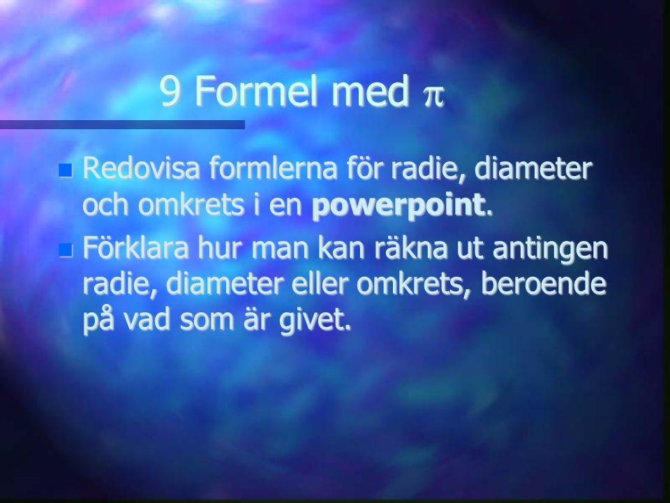 9 Formel med  Redovisa formlerna för radie, diameter och omkrets i en powerpoint.