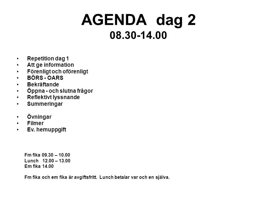 AGENDA dag 2 08.30-14.00 Repetition dag 1 Att ge information Förenligt och oförenligt BÖRS - OARS Bekräftande Öppna - och slutna frågor Reflektivt lys
