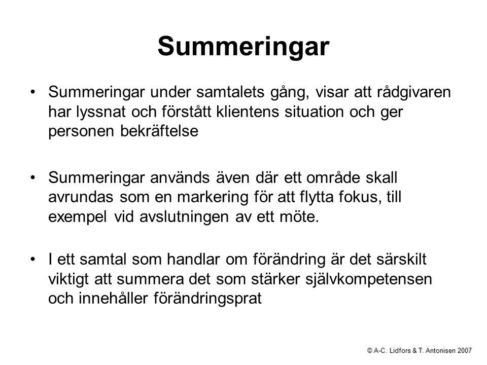 Summeringar Summeringar under samtalets gång, visar att rådgivaren har lyssnat och förstått klientens situation och ger personen bekräftelse Summering