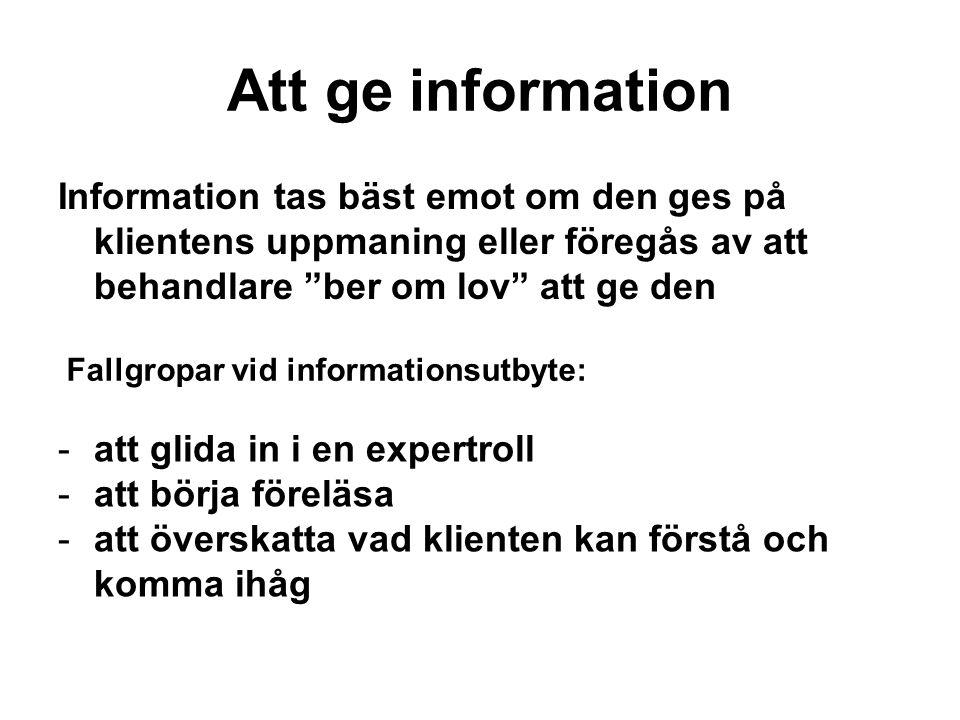 """Att ge information Information tas bäst emot om den ges på klientens uppmaning eller föregås av att behandlare """"ber om lov"""" att ge den -att glida in i"""