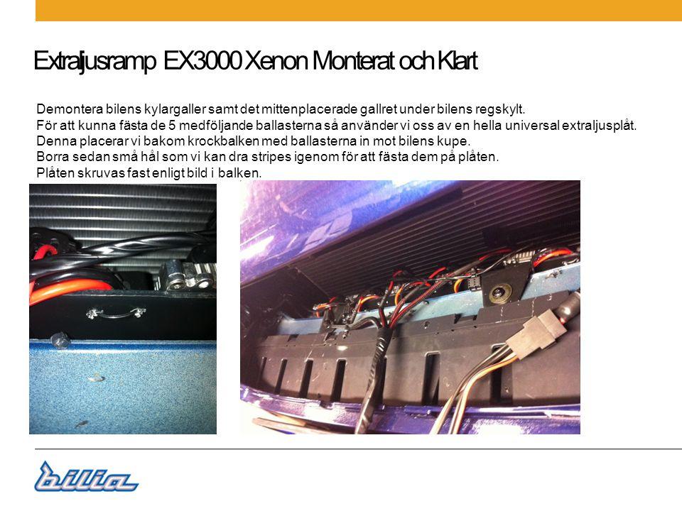 Extraljusramp EX3000 Xenon Monterat och Klart Använd medföljande Kama universalfästen Vinkeljärn för montering bakom regskylten, du vänder dessa så att ena vinkeln går in mot bilens luftintag.