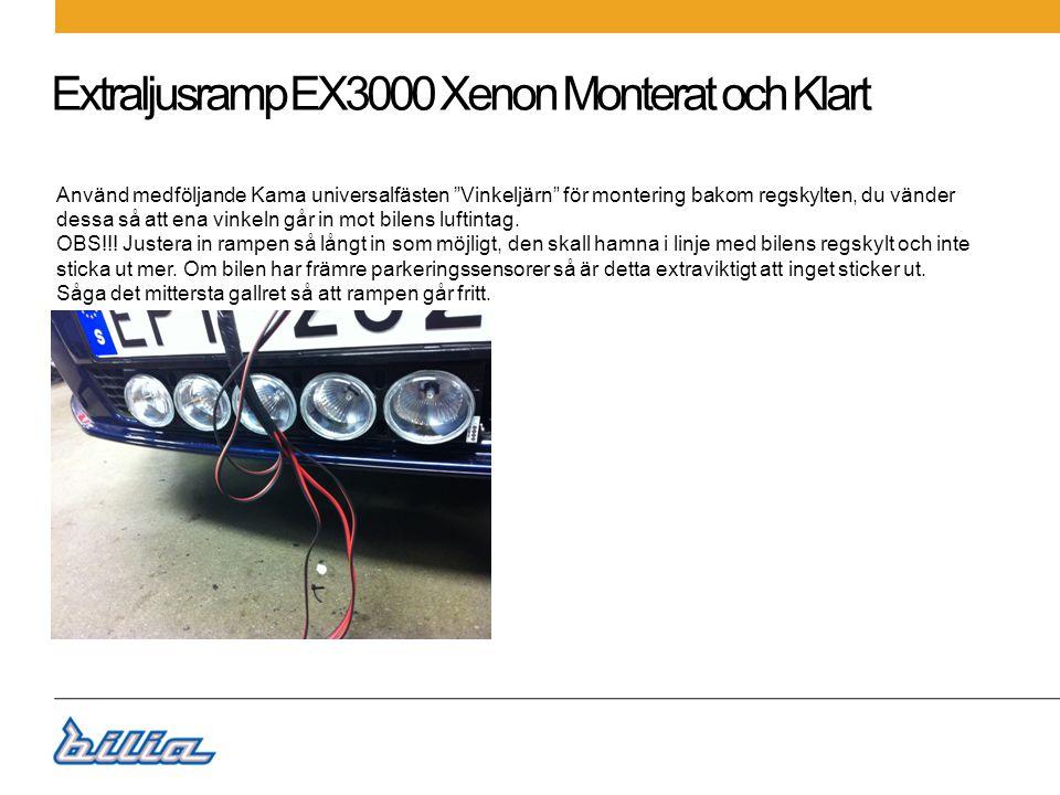 Extraljusramp EX3000 Xenon Monterat och Klart Koppla in elsatsen mot rampen, det ena reläet kommer att driva 3st lampor och det andra 2st.