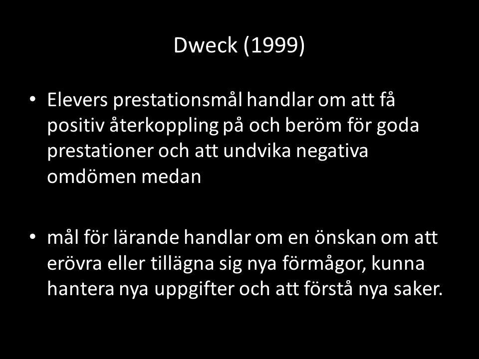 Dweck (1999) Elevers prestationsmål handlar om att få positiv återkoppling på och beröm för goda prestationer och att undvika negativa omdömen medan mål för lärande handlar om en önskan om att erövra eller tillägna sig nya förmågor, kunna hantera nya uppgifter och att förstå nya saker.