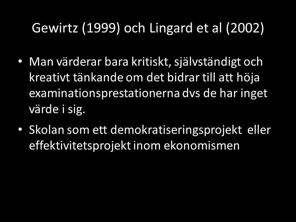 Gewirtz (1999) och Lingard et al (2002) Man värderar bara kritiskt, självständigt och kreativt tänkande om det bidrar till att höja examinationsprestationerna dvs de har inget värde i sig.