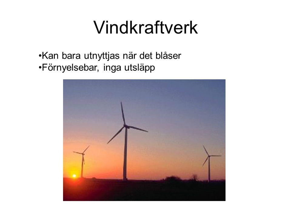 Vindkraftverk Kan bara utnyttjas när det blåser Förnyelsebar, inga utsläpp