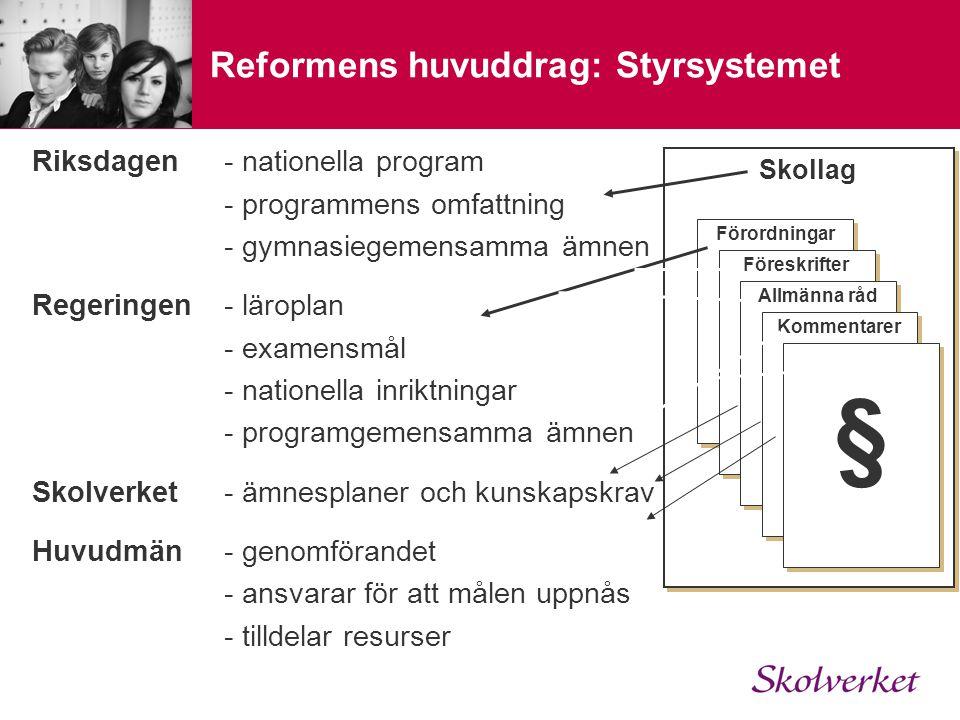 Reformens huvuddrag: Styrsystemet Riksdagen- nationella program - programmens omfattning - gymnasiegemensamma ämnen Regeringen- läroplan - examensmål