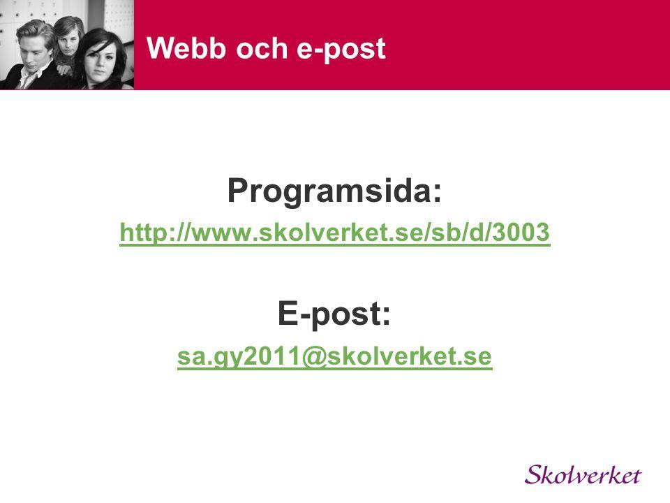 Webb och e-post Programsida: http://www.skolverket.se/sb/d/3003 E-post: sa.gy2011@skolverket.se