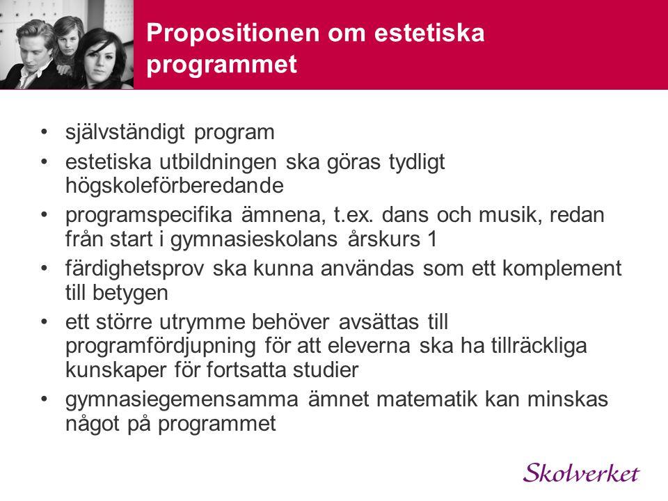 Propositionen om estetiska programmet självständigt program estetiska utbildningen ska göras tydligt högskoleförberedande programspecifika ämnena, t.e