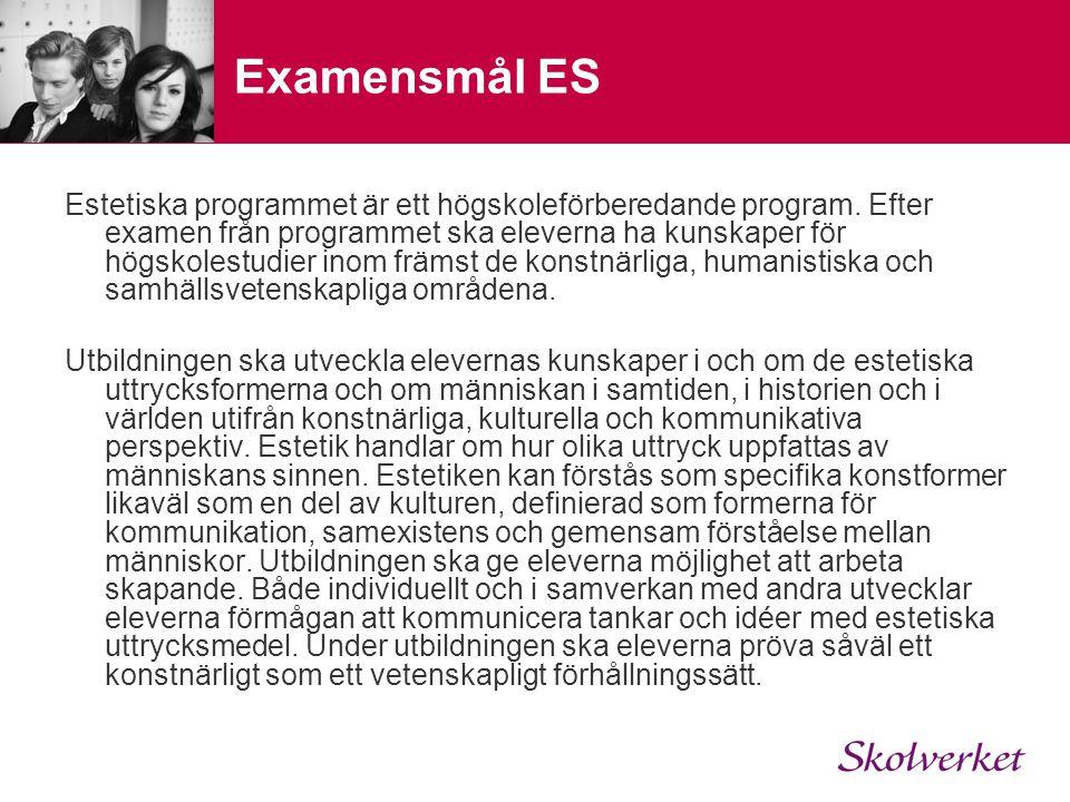 Examensmål ES Estetiska programmet är ett högskoleförberedande program. Efter examen från programmet ska eleverna ha kunskaper för högskolestudier ino