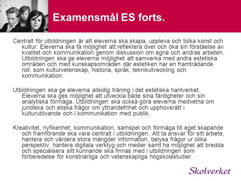 Examensmål ES forts. Centralt för utbildningen är att eleverna ska skapa, uppleva och tolka konst och kultur. Eleverna ska få möjlighet att reflektera