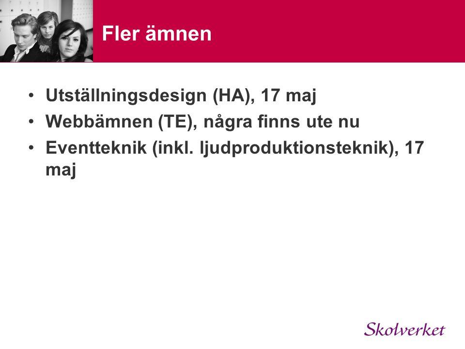 Fler ämnen Utställningsdesign (HA), 17 maj Webbämnen (TE), några finns ute nu Eventteknik (inkl. ljudproduktionsteknik), 17 maj