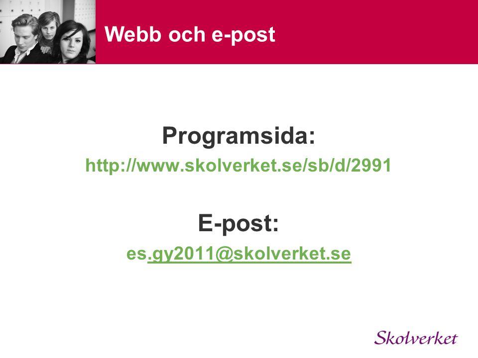 Webb och e-post Programsida: http://www.skolverket.se/sb/d/2991 E-post: es.gy2011@skolverket.se.gy2011@skolverket.se
