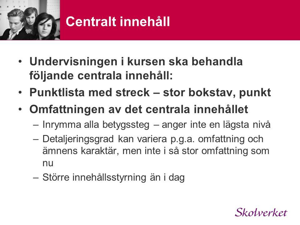Centralt innehåll Undervisningen i kursen ska behandla följande centrala innehåll: Punktlista med streck – stor bokstav, punkt Omfattningen av det cen