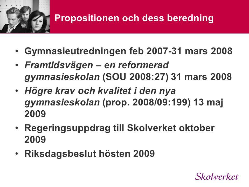Propositionen och dess beredning Gymnasieutredningen feb 2007-31 mars 2008 Framtidsvägen – en reformerad gymnasieskolan (SOU 2008:27) 31 mars 2008 Hög