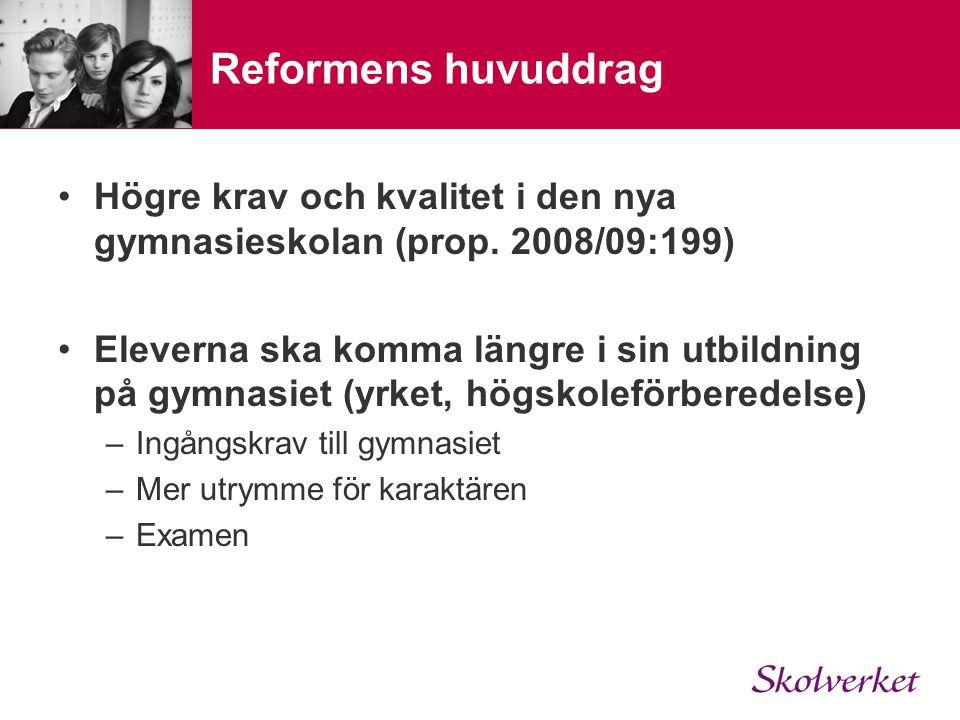 Reformens huvuddrag Högre krav och kvalitet i den nya gymnasieskolan (prop. 2008/09:199) Eleverna ska komma längre i sin utbildning på gymnasiet (yrke