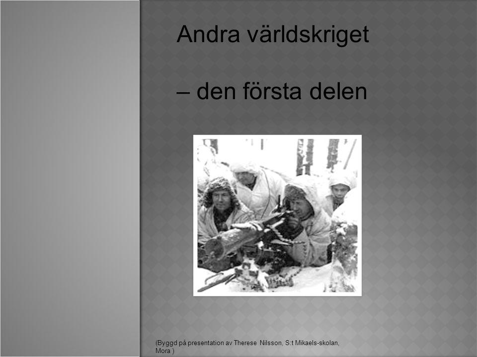 Andra världskriget – den första delen (Byggd på presentation av Therese Nilsson, S:t Mikaels-skolan, Mora )