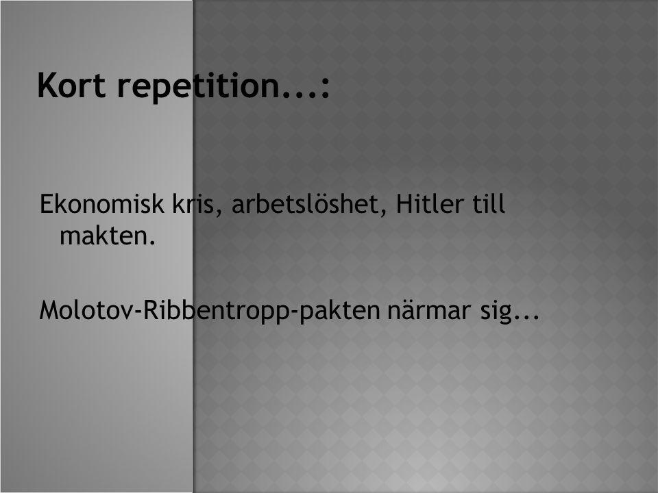 Kort repetition...: Ekonomisk kris, arbetslöshet, Hitler till makten.
