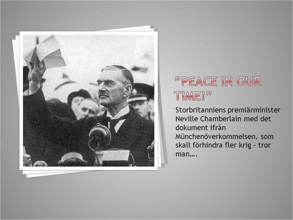 Storbritanniens premiärminister Neville Chamberlain med det dokument ifrån Münchenöverkommelsen, som skall förhindra fler krig – tror man….