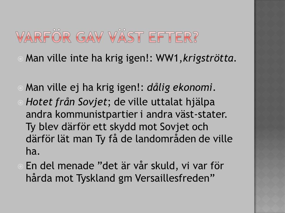  Man ville inte ha krig igen!: WW1,krigströtta.  Man ville ej ha krig igen!: dålig ekonomi.