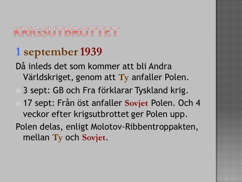 1 september 1939 Då inleds det som kommer att bli Andra Världskriget, genom att Ty anfaller Polen.