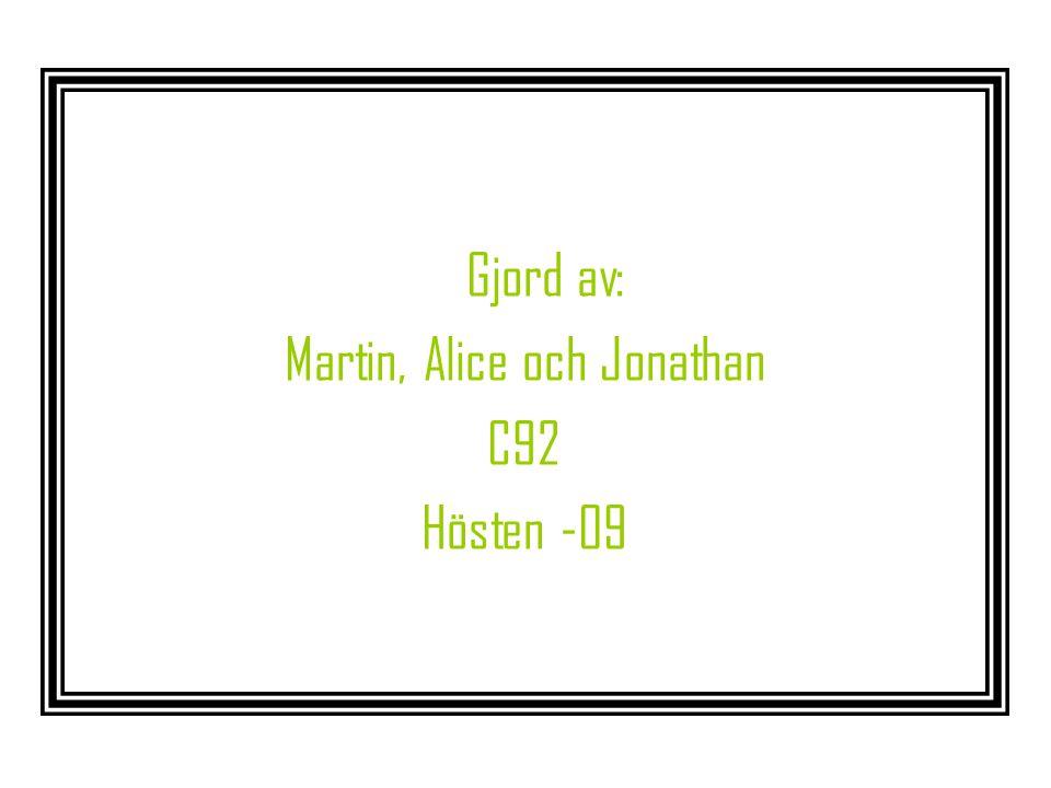 Gjord av: Martin, Alice och Jonathan C92 Hösten -09