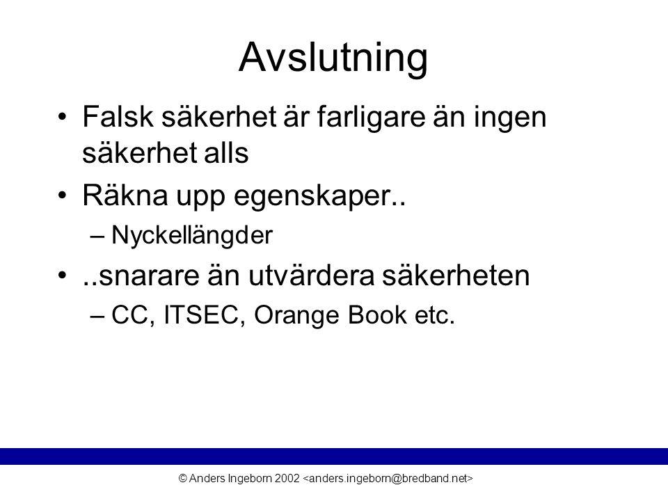 © Anders Ingeborn 2002 Avslutning Falsk säkerhet är farligare än ingen säkerhet alls Räkna upp egenskaper.. –Nyckellängder..snarare än utvärdera säker