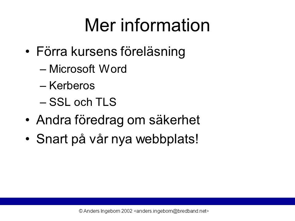© Anders Ingeborn 2002 Mer information Förra kursens föreläsning –Microsoft Word –Kerberos –SSL och TLS Andra föredrag om säkerhet Snart på vår nya we