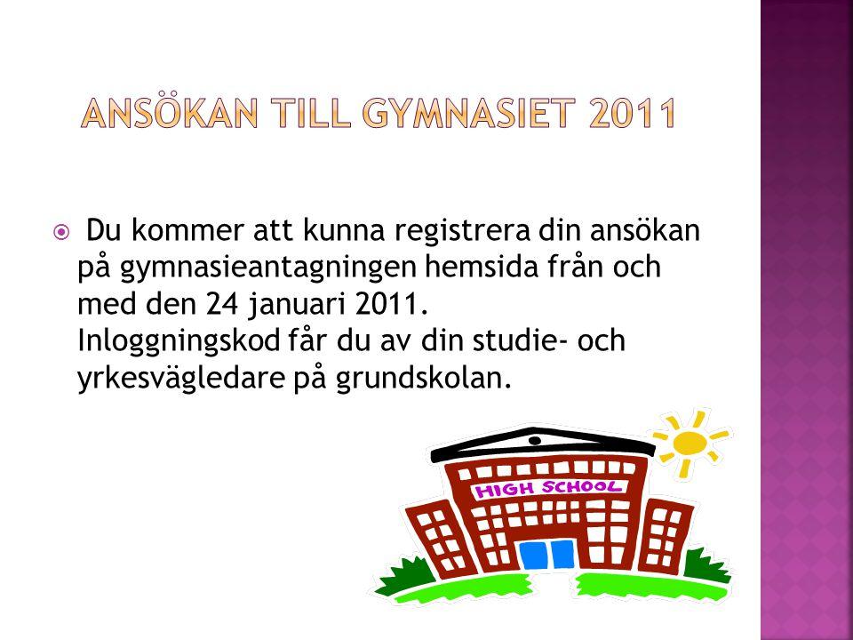  Du kommer att kunna registrera din ansökan på gymnasieantagningen hemsida från och med den 24 januari 2011. Inloggningskod får du av din studie- och