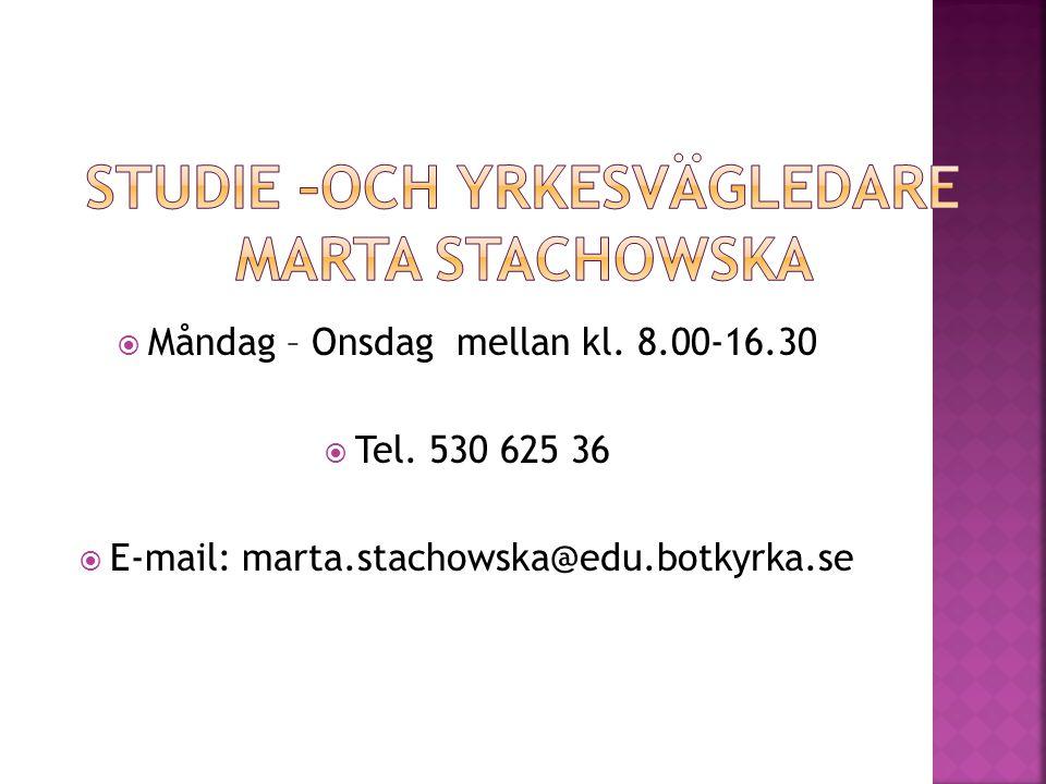  Måndag – Onsdag mellan kl. 8.00-16.30  Tel. 530 625 36  E-mail: marta.stachowska@edu.botkyrka.se