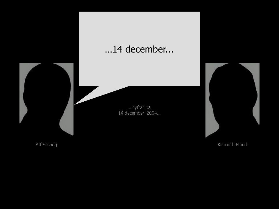 Alf Susaeg Kenneth Flood …syftar på 14 december 2004… …syftar på 14 december 2004… …14 december...