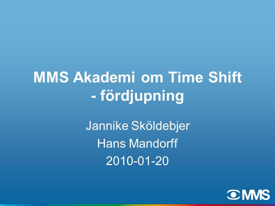 MMS Akademi om Time Shift - fördjupning Jannike Sköldebjer Hans Mandorff 2010-01-20