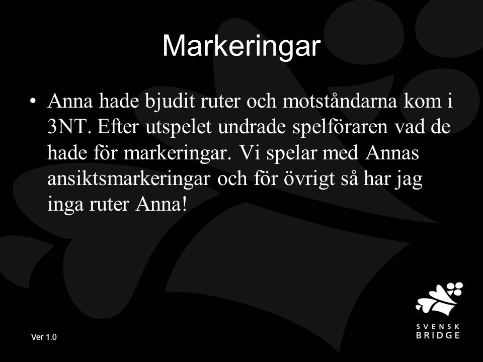 Ver 1.0 Markeringar Anna hade bjudit ruter och motståndarna kom i 3NT.